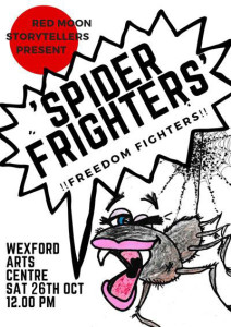Red Moon Storytellers Present Spider Frighters Freedom Fighters @ Wexford Arts Centre